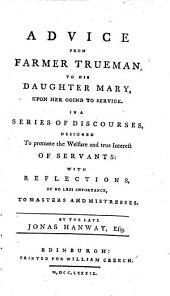 Domestic happiness promoted. Advice from Farmer Trueman, to his daughter Mary, upon her going to service, etc