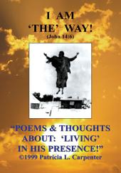 Poems and Thoughts About: 'living' in His Presence!
