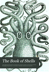 The book of shells: containing the classes Mollusca, Conchifera, Cirrhipeda, Annulata, and Crustacea