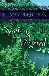 Nothing Wagered: A Novel