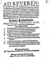 Ad ... Erardum de Marcka, S. Romanae Ecclesiae ... Cardinalem ... Fratris Jacobi ... Catholicae aliquot disputationes Contra Lutheranos. Sequuntur veritates 8 ...
