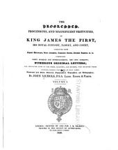 The Progresses, Processions, and Magnificent Festivities, of King James the First: His Royal Consort, Family, and Court; Collected from Original Manuscripts, Scarce Pamphlets, Corporation Records, Parochial Registers, &c., &c. ... Illustrated with Notes, Historical, Topographical, Biographical and Bibliographical, Volume 1