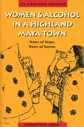Women and Alcohol in a Highland Maya Town: Water of Hope, Water of Sorrow, Edition 2