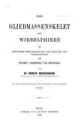 Das Gliedmassenskelet der Wirbelthiere: mit besonderer Berücksichtigung des Schultur- und Beckengürtels bei Fischen, Amphibien und Reptilien, Band 1