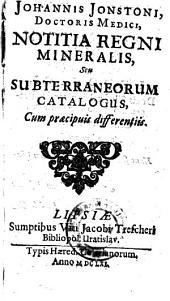 Notitia regni mineralis eu subterraneorum catalogus