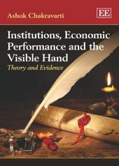 Institutions, Economic Performance and the Visible Hand: Theory and Evidence