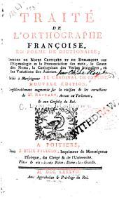 Traité de l'orthographe françoise: en forme de dictionaire; enrichi de notes critiques et de remarques sur l'etymologie et la prononciation des mots ...