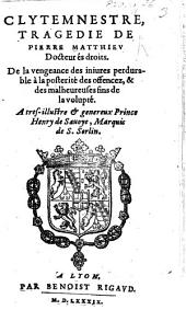 Clymnestre, Tragédie de Pierre Matthieu [in five acts and in verse].