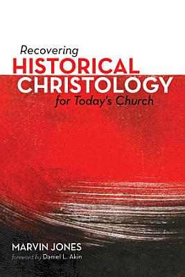 Recovering Historical Christology for Today s Church