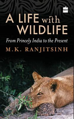 A Life with Wildlife  From Princely India to the Present PDF