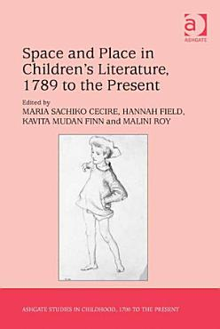 Space and Place in Children   s Literature  1789 to the Present PDF