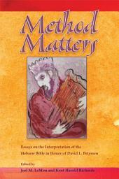 Method Matters: Essays on the Interpretation of the Hebrew Bible in Honor of David L. Petersen