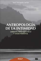 Antropología de la intimidad: Libertad, sentido único y amor personal