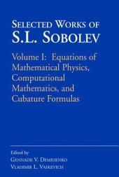 Selected Works of S.L. Sobolev: Volume I: Equations of Mathematical Physics, Computational Mathematics, and Cubature Formulas