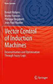 Vector Control of Induction Machines: Desensitisation and Optimisation Through Fuzzy Logic