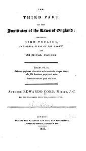 The Third Part of the Institutes of the Laws of England: Concerning High Treason and Other Pleas of the Crown and Criminal Causes