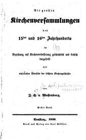 Die grossen kirchenversammlungen des̀ 15ten und 16ten jahrhunderts: in beziehung auf kirchenverbésserung geschichtlich und kritisch dargestellt mit einleitender übersicht der frühern kirchengeschichte, Band 1