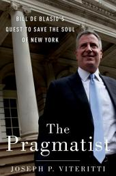 The Pragmatist: Bill de Blasio's Quest to Save the Soul of New York