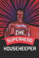 The Superhero Housekeeper: Notebook, Journal Or Planner Size 6 X 9 110 Lined Pages Office Equipment Great Gift Idea for Christmas Or Birthday for