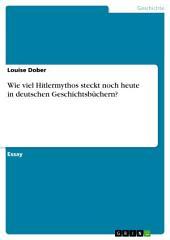 Wie viel Hitlermythos steckt noch heute in deutschen Geschichtsbüchern?