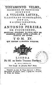 Testamento Velho (Novo Testamento) tr. segundo a Vulgata lat., illustr. de prefações, notas, e lições variantes, por A. Pereira de Figueiredo