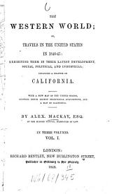 The western world; or, travels in the United States in 1846 - 47: exhibiting them in their latest development, social, political, and industrial, incl. a chapt. on California: With a new map of the United States, showing their recent territorial acquisitions, and a map of California. In 3 vols, Volume 1