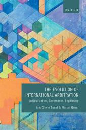 The Evolution of International Arbitration: Judicialization, Governance, Legitimacy