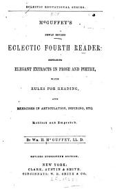 McGuffey's Newly Revised Eclectic Fourth Reader: Containing Elegant Extracts in Prose and Poetry with Rules for Reading, and Exercises in Articulation, Defining, Etc