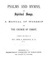 Psalms and Hymns and Spiritual Songs: A Manual of Worship for the Church of Christ