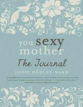 You Sexy Mother: The Journal