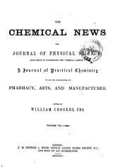 "The Chemical News and Journal of Industrial Science; with which is Incorporated the ""Chemical Gazette."": A Journal of Practical Chemistry in All Its Applications to Pharmacy, Arts and Manufactures, Volume 7"