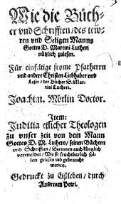 Wie die Bücher und Schrifften, des tewren und Seligen Manns Gottes D. Martini Lutheri nützlich zu lesen