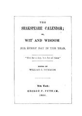The Shakspeare Calendar; Or, Wit and Wisdom for Every Day in the Year. Edited by W. C. Richards