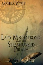 Lady Mechatronic and the Steampunked Pirates: Volume 1