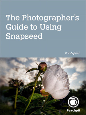 The Photographer s Guide to Using Snapseed