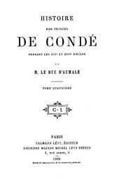 Histoire des princes de Condé pendant les XVIe et XVIIe siècles: Volume4