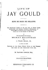 Life of Jay Gould: How He Made His Millions...