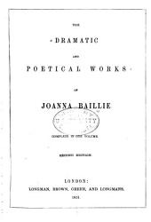 The Dramatic and Poetical Works of Joanna Baillie ; Complete in One Volume