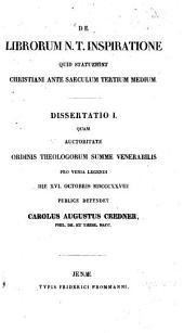 De librorum N. T. inspiratione quid statuerint christiani ante saeculum tertium medium: Dissertatio I.