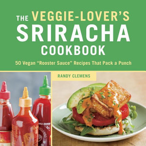 The Veggie Lover s Sriracha Cookbook