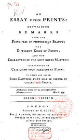 An Essay Upon Prints: Containing Remarks Upon the Principles of Picturesque Beauty; the Different Kinds of Prints; and the Characters of the Most Noted Masters
