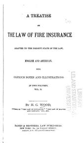 A Treatise on the Law of Fire Insurance Adapted to the Present State of the Law, English and American: Volume 2