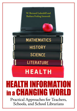 Health Information in a Changing World  Practical Approaches for Teachers  Schools  and School Librarians PDF