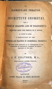 An Elementary Treatise on Descriptive Geometry: With a Theory of Shadows and of Perspective: Extracted from the French of G. Monge. To which is Added, a Description of the Principles and Practice of Isometrical Projection. The Whole Being Intended as an Introduction to the Application of Descriptive Geometry to Various Branches of the Arts