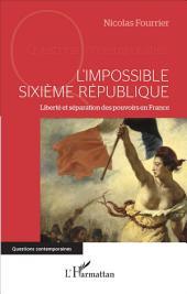 L'impossible Sixième République: Liberté et séparation des pouvoirs en France