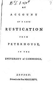 An Account of a Late Rustication from Peterhouse, in the University of Cambridge: Volume 7