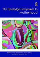 The Routledge Companion to Motherhood PDF