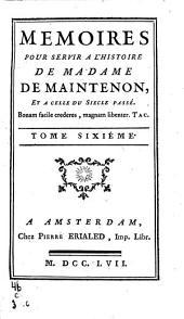 Memoires pour servir à l'histoire de madame de Maintenon et à celle du siécle passé: Volume6