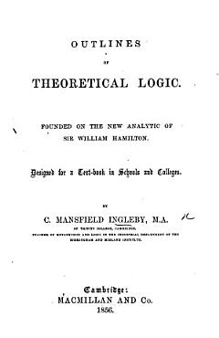 Outlines of Theoretical Logic  Founded on the New Analytic of Sir William Hamilton     PDF