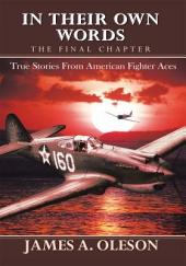 IN THEIR OWN WORDS - THE FINAL CHAPTER: True Stories From American Fighter Aces